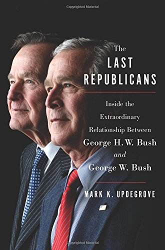 The Last Republicans: Inside the Extraordinary Relationship Between George H.W. Bush and George W. Bush cover