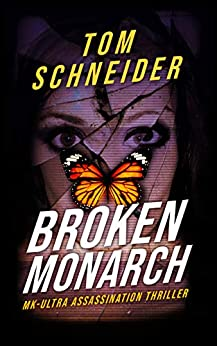Broken Monarch: MK-Ultra Assassination Thriller by [Schneider, Tom]