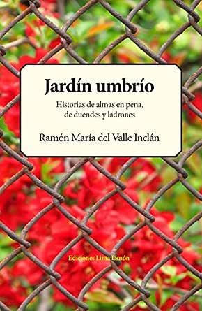 Jardín umbrío: Historias de almas en pena, de duendes y ladrones eBook: del Valle Inclán, Ramón María, del Valle Inclán, Ramón: Amazon.es: Tienda Kindle