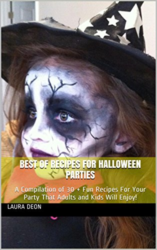 Best of Recipes for Halloween Parties: A Compilation of 30 + Fun Recipes For Your Party That Adults and Kids Will -