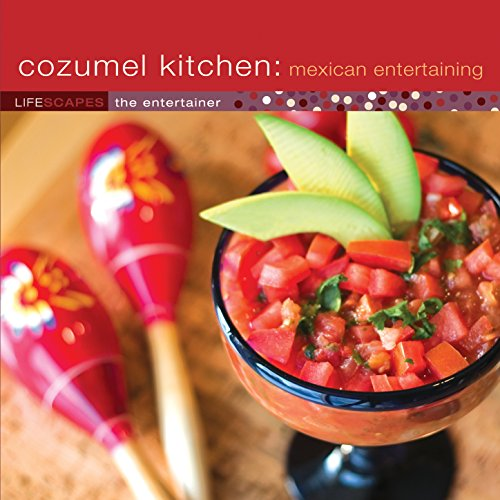 Cozumel Kitchen: Mexican Entertaining (Entertaining Kitchen)