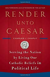 Render Unto Caesar: Serving the Nation by Living Our Catholic Beliefs in Political Life by Charles J. Chaput (August 04,2009)