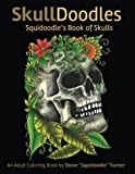 Skulldoodles - Squidoodle's Book of Skulls: An Adult Coloring Book Of Unique Hand Drawn Skull Illustrations