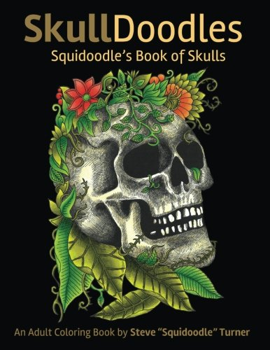 Skulldoodles - Squidoodle's Book of Skulls: An Adult Coloring Book Of Unique Hand Drawn Skull Illustrations [Steve Turner] (Tapa Blanda)
