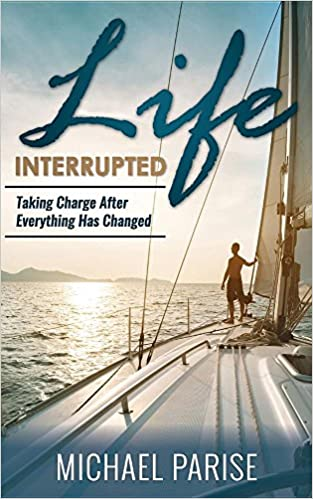 Life Interrupted: Taking Charge After Everything Has Changed