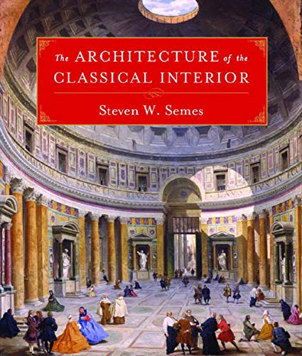 The Architecture of the Classical Interior (Classical America Series in Art and Architecture)