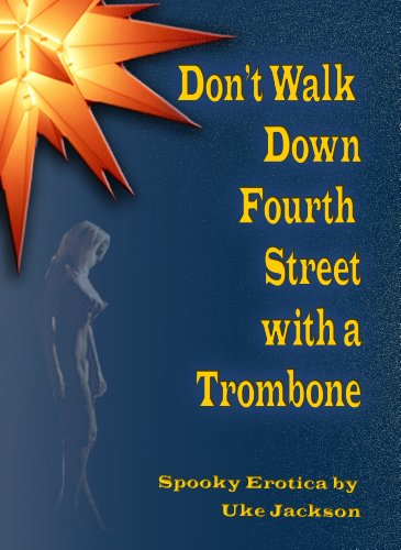 Don't Walk Down Fourth Street With A Trombone: Spooky Erotica - 4th Trombone
