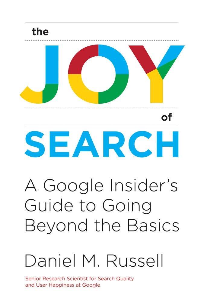 The Joy of Search: A Google Insider's Guide to Going Beyond the Basics (The MIT Press) by The MIT Press