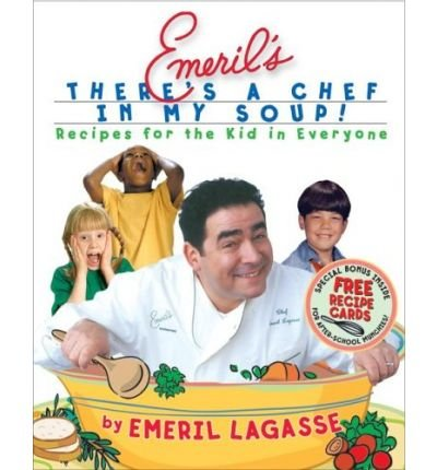 Read Online Emeril's There's a Chef in My Soup!: Recipes for the Kid in Everyone (Mixed media product) - Common ebook