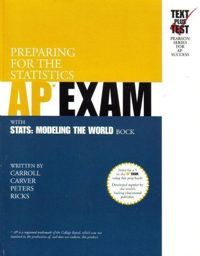 Preparing for the Statistics AP* Exam: With Stats: Modeling the World by Bock by Carver, Ruth E.; Peters, Susan A.; Ricks, Janice D. published by Pearson Academic Computing Paperback
