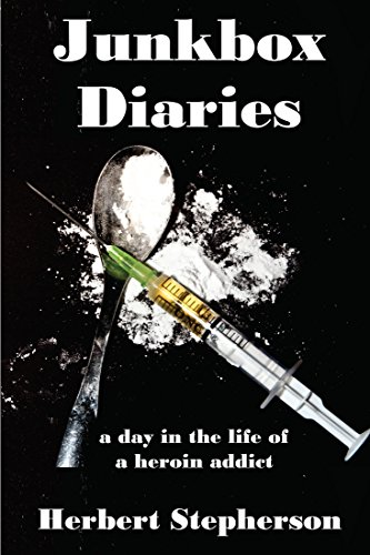 Junkbox Diaries: a day in the life of a heroin addict by [Stepherson, Herbert]