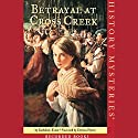 Betrayal at Cross Creek: American Girl History Mysteries Audiobook by Kathleen Ernst Narrated by Davina Porter