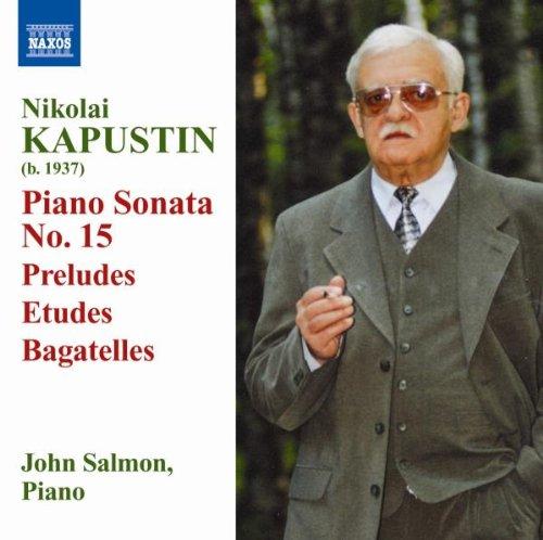 Kapustin: Piano Sonata No. 15 / 24 Preludes in Jazz Style / 8 Concert Etudes, No. 40 / Piano Sonata No. 2, Op. 54