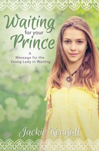 book cover - Waiting for Your Prince: A Message for the Young Lady in Waiting - Jackie Kendall