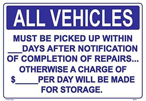 ALL VEHICLES MUST BE PICKED UP WITHIN_DAYS AFTER NOTIFICATION OF COMPLETION OF REPAIRS. OTHERWISE A CHARGE OF $_ PER DAY WILL BE MADE FOR STORAGE 14x20 Heavy Duty Plastic Signs