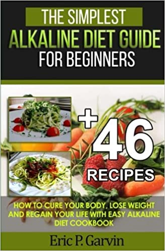 The simplest alkaline diet guide for beginners 46 easy recipes the simplest alkaline diet guide for beginners 46 easy recipes how to cure your body lose weight and regain your life with easy alkaline diet cookbook forumfinder Gallery