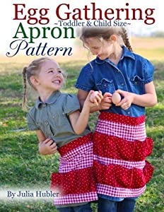 Egg Gathering Apron Pattern for Kids: Learn How to Sew an Egg Gathering Apron for Your Child or Toddler