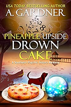 Pineapple Upside Drown Cake (Southern Psychic Sisters Mysteries Book 6) by [Gardner, A.]