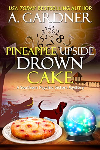Pineapple Upside Drown Cake (Southern Psychic Sisters Mysteries Book 6) -