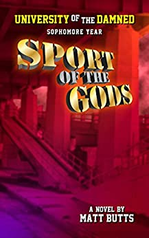 Sport of the Gods (University of the Damned Book 2) by [Butts, Matt]