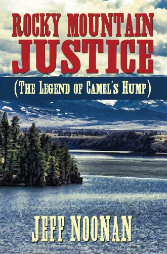 Rocky Mountain Justice  (The Legend of Camel's Hump) by [Noonan, Jeff]