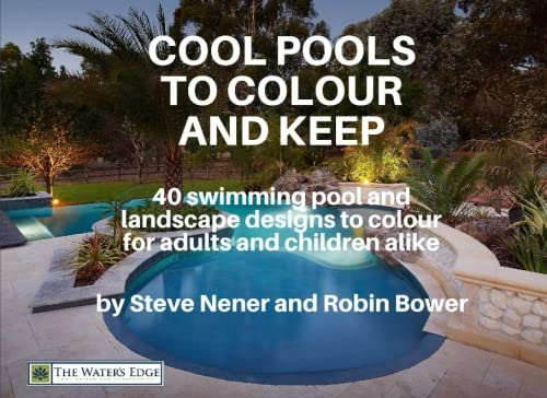 Cool Pools to Colour and Keep: 40 swimming pool and landscape designs to colour for adults and children alike! (The Water's Edge series) (Volume 2) pdf epub