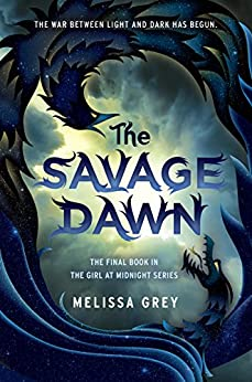 The Savage Dawn (THE GIRL AT MIDNIGHT) by [Grey, Melissa]
