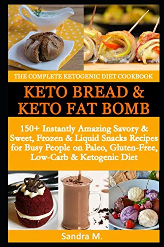 THE COMPLETE KETOGENIC DIET COOKBOOK- KETO BREAD & KETO FAT BOMBS: 150+ Instantly Amazing Savory &Sweet, Frozen & Liquid Snacks Recipes for Busy ... & Ketogenic Diet (full color) by Independently published