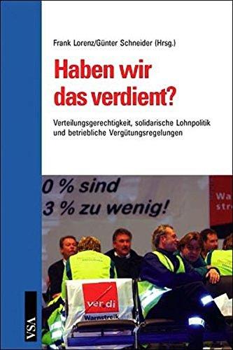 Haben wir das verdient?: Verteilungsgerechtigkeit, solidarische Lohnpolitik und betriebliche Vergütungsregelungen Taschenbuch – 1. Januar 2006 Frank Lorenz Günter Schneider VSA 3899651472