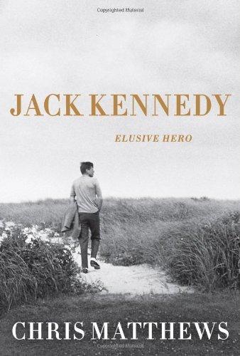 By Christopher Matthews - Jack Kennedy: Elusive Hero (10.11.2011)