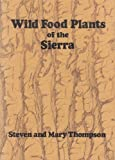 Wild Food Plants of the Sierra, Steven Thompson and Mary Thompson, 0911824529