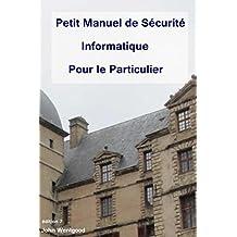 Petit Manuel de Sécurité Informatique Pour le Particulier (French Edition)