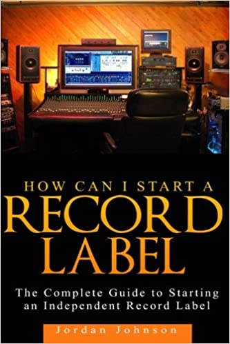how to start a record label for dummies
