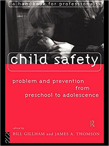 Child Safety Problem And Prevention From Pre School To Adolescence A Handbook For Professionals Thompson James Gillham Bill 9780415124775 Amazon Com Books