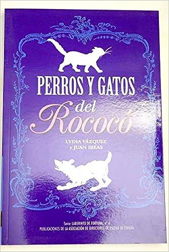 Perros y gatos del Rococó: Lydia Vázquez: 9788492639458: Amazon.com: Books
