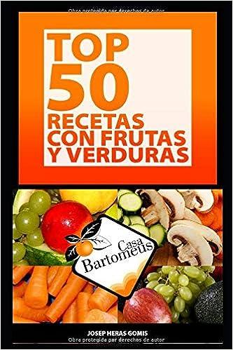 Top 50 recetas con frutas y verduras: Recopilación de las mejores 50 recetas con frutas y verduras, recopiladas a lo largo de 50 años. (Casa Bartomeus)