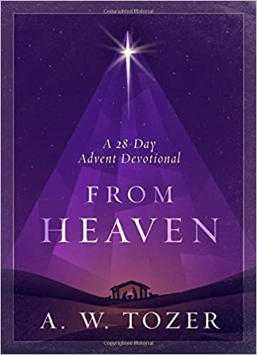 from heaven a 28 day advent devotional a w tozer 9781600668029