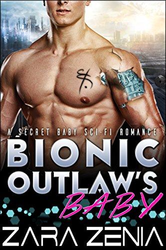 Bionic Outlaw's Baby: A Secret Baby Sci-Fi Romance by [Zenia, Zara]