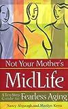 Not Your Mother's Midlife, Nancy Alspaugh and Marilyn Kentz, 0740735241