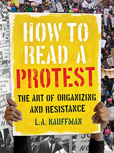 (How to Read a Protest: The Art of Organizing and Resistance)