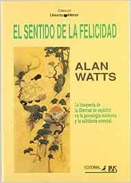 El sentido de la felicidad: Amazon.es: Watts, Alan