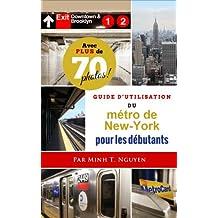 Guide d'utilisation du métro de New-York pour les débutants (French Edition)