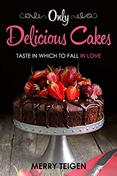 ONLY DELICIOUS CAKES: TASTE IN WHICH TO FALL IN LOVE