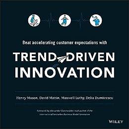 Trend-Driven Innovation: Beat Accelerating Customer Expectations por [Mason, Henry, Mattin, David, Luthy, Maxwell, Dumitrescu, Delia]