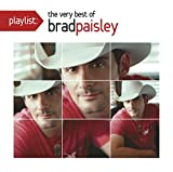 Best Brad Paisleys - Playlist: The Very Best of Brad Paisley Review
