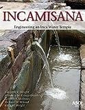Incamisana: Engineering an Inca Water Temple (Asce Press)