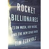 Rocket Billionaires: Elon Musk, Jeff Bezos, and the New Space Race