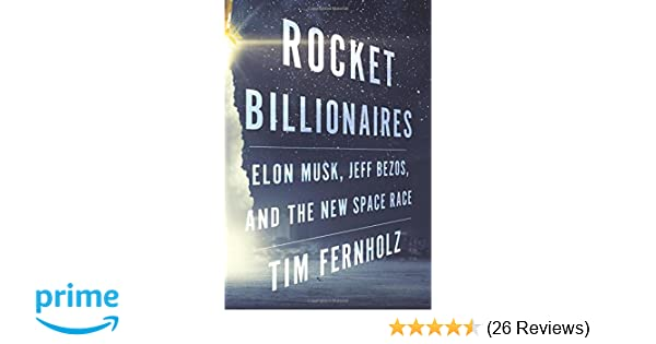 Rocket Billionaires Elon Musk Jeff Bezos And The New Space Race