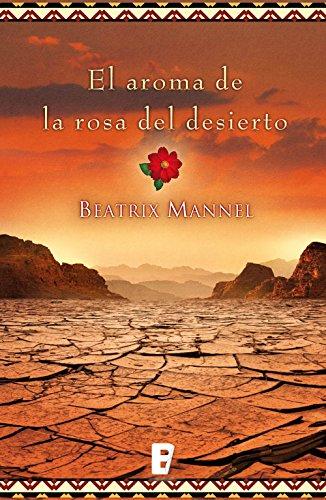 El aroma de la rosa del desierto por Beatrix Mannel