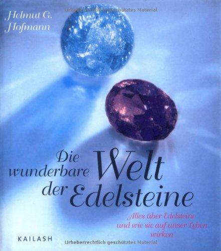 Die wunderbare Welt der Edelsteine: Alles über Edelsteine und wie sie auf unser Leben wirken